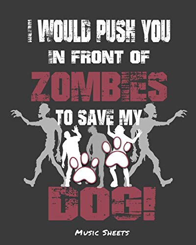 I Would Push You In Front Of Zombies To Save My Dog: Music Sheets