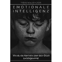 Emotionale Intelligenz - Wie du die Kontrolle über dein Glück zurückgewinnst