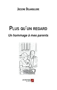 Plus qu'un regard. Un hommage à mes parents par Delahoulliere