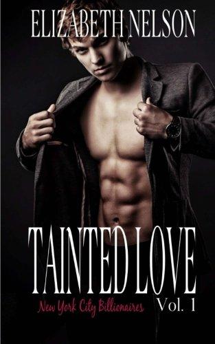 Tainted Love Vol. 1: Volume 1 (A New York City Billionaire Romance - Jared Northrup)