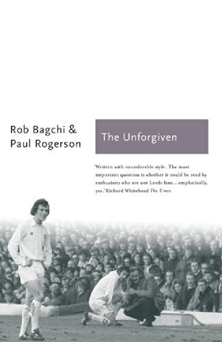 The Unforgiven: The Story of Don Revie's Leeds United (Sports Classics) by Rob Bagchi (2014-05-01)
