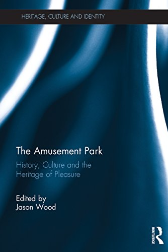 the-amusement-park-history-culture-and-the-heritage-of-pleasure-heritage-culture-and-identity