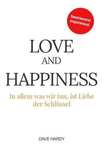 Preisvergleich Produktbild Love and Happiness: In allem was wir tun, ist Liebe der Schlüssel