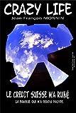 CRAZY LIFE: Le Crédit Suisse m'a ruiné (Biographie t. 1)...