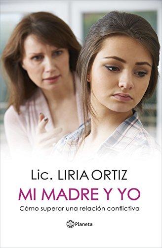 Mi madre y yo: Cómo superar una relación conflictiva por Liria Ortiz