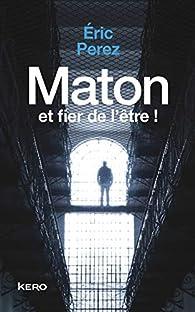 Maton et fier de l'être ! par Eric Perez