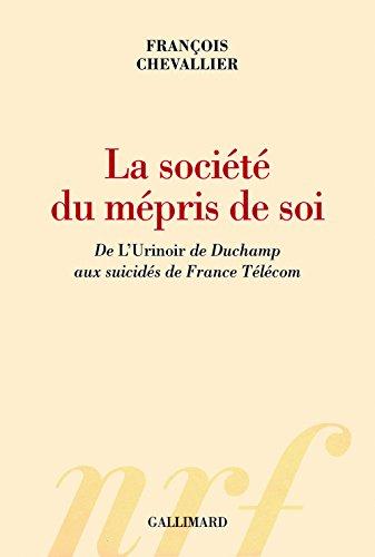 La société du mépris de soi: De «L'Urinoir» de Duchamp aux suicidés de France Télécom (Hors série Connaissance) par François Chevallier