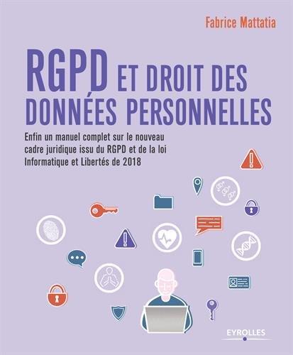 RGPD et droit des données personnelles: Enfin un manuel complet sur le nouveau cadre juridique issu RGPD et de la loi informatique et libertés de 2018 par Fabrice Mattatia
