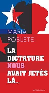 La dictature nous avait jetés là par Maria Poblete