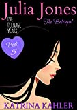 #5: JULIA JONES - The Teenage Years - Book 5: THE BETRAYAL - A book for teenage girls (JULIA JONES The Teenage Years)