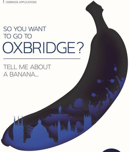 So You Want to Go to Oxbridge?: Tell Me About a Banana (6th Edition) por Oxbridge Applications