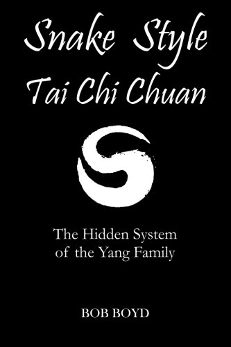 Snake Style Tai Chi Chuan: The Hidden System Of The Yang Family