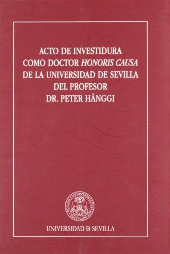 Acto de investidura como Doctor Honoris Causa de la Universidad de Sevilla del Profesor Dr. Peter Hänggi (Colección Textos Institucionales, Band 45) (Universidad De Sevilla)