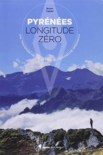 Pyrénées longitude zéro : Une traversée indédite le long du méridien de Greenwich