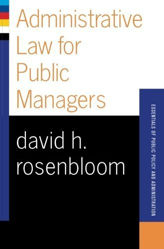 Administrative Law For Public Managers (Essentials of Public Policy and Administration Series) 1st (first) by Rosenbloom, David H (2003) Paperback