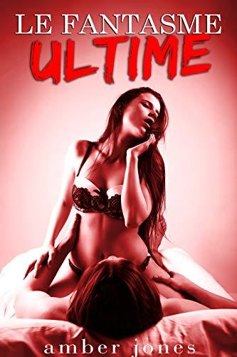 GROUP SEX: Le Fantasme Ultime: (Nouvelle Adulte, Taboo, Plan à Trois, Sexe à Plusieurs, Partouze, Soumission) par Amber Jones