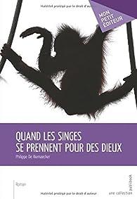 Quand les singes se prennent pour des dieux par Philippe de Riemaecker
