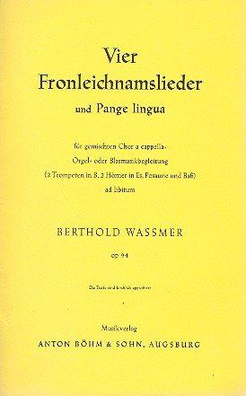 4 Fronleichnamslieder und Pange lingua opus.94: für gem Chor a cappella (Instrumente ad lib)