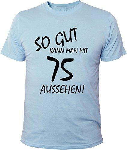 Mister Merchandise Cooles Herren T-Shirt So gut kann man mit 75 aussehen! Jahre Geburtstag Hellblau