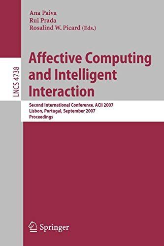 Affective Computing and Intelligent Interaction: Second International Conference, ACII 2007, Lisbon, Portugal, September 12-14, 2007, Proceedings (Lecture Notes in Computer Science, Band 4738)