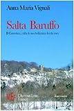 Scarica Libro Salta Baruffo Il Casentino culla di una bellissima favola vera (PDF,EPUB,MOBI) Online Italiano Gratis
