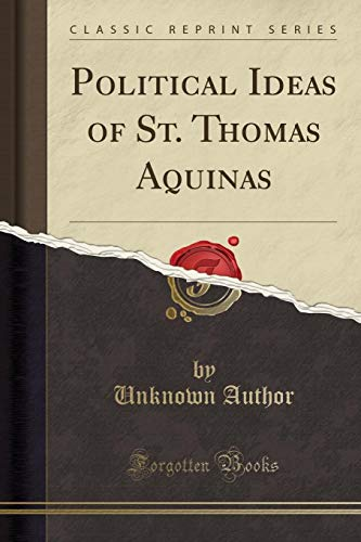 Political Ideas of St. Thomas Aquinas (Classic Reprint)