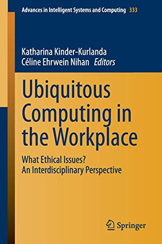 Ubiquitous Computing in the Workplace: What Ethical Issues? An Interdisciplinary Perspective (Advances in Intelligent Systems and Computing, Band 333)