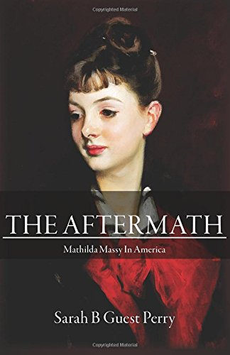 The Aftermath: Mathilda Massy in America: Volume 2 (Eugene, Mathilda & Bankhead Guest changing lives in changing worlds)