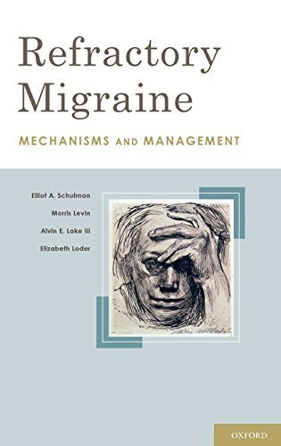 Refractory Migraine: Mechanisms and Management by Elliot A. Schulman FACP MD (2010-08-03)