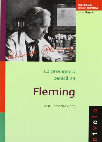 FLEMING: La prodigiosa penicilina (Científicos para la Historia serie Mayor) por José Camacho Arias