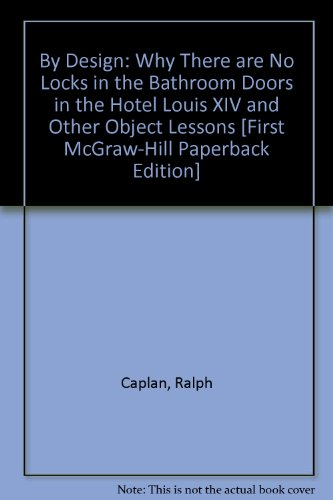 By Design: Why There are No Locks in the Bathroom Doors in the Hotel Louis XIV and Other Object Lessons [First McGraw-Hill Paperback Edition]