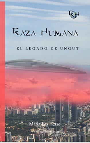 RAZA HUMANA: El legado de Ungut de María Las Heras