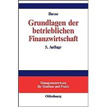 Grundlagen der betrieblichen Finanzwirtschaft (Managementwissen für Studium und Praxis)