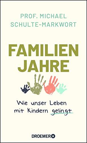 Familienjahre: Wie unser Leben mit Kindern gelingt