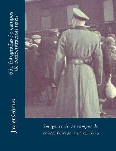 Descargar Libro 651 fotografías de campos de concentración nazis de Javier Gómez Pérez