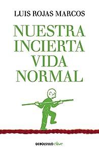 Nuestra incierta vida normal par  Luis Rojas Marcos