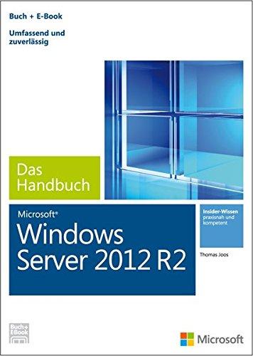 Microsoft Windows Server 2012 R2 - Das Handbuch: DasganzeSoftwarewissen