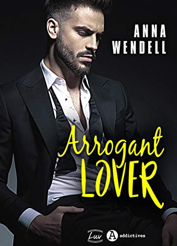 Arrogant Lover par Anna Wendell