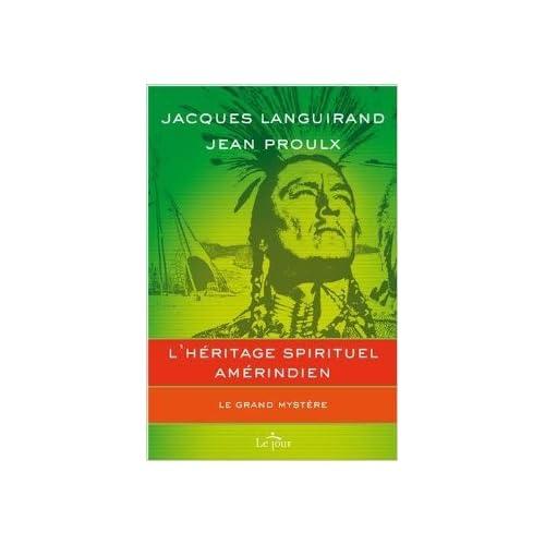 L'héritage spirituel amérindien : Le grand mystère de Jacques Languirand,Jean Proulx ( 17 juin 2010 )