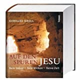 Auf den Spuren Jesu: Sein Leben - Sein Wirken - Seine Zeit - Gerhard Kroll