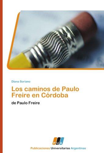 Los Caminos de Paulo Freire En Cordoba por Soriano Diana