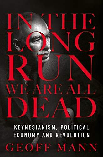 In the Long Run We Are All Dead por Geoff Mann