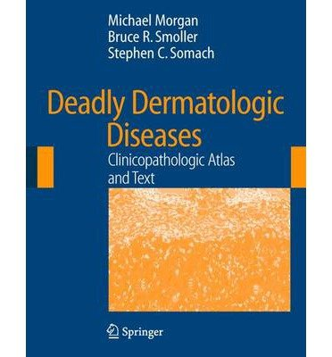 [(Deadly Dermatologic Diseases: Clinicopathologic Atlas and Text)] [Author: Michael B. Morgan] published on (April, 2007)