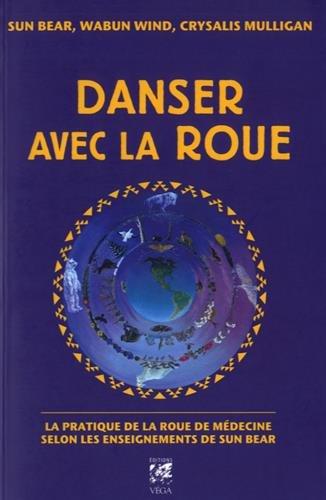Danser avec la roue : La pratique de la roue de médecine d'après les enseignements de Sun Bear