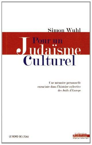 Pour un judaïsme culturel : Une mémoire personnelle enracinée dans l'histoire collective des Juifs d'Europe