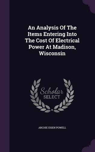 An Analysis Of The Items Entering Into The Cost Of Electrical Power At Madison, Wisconsin