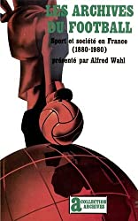 Les archives du football: Sport et société en France (1880-1980)