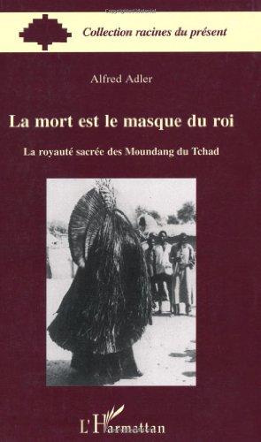 La Mort Est Le Masque Du Roi La Royaute Sacree Des Moundang Du Tchad Pdf Kindle Aleksandrarahel
