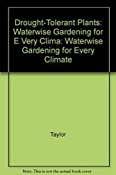 Drought-Tolerant Plants: Waterwise Gardening for Every Climate by Jane Taylor (1993-07-01)