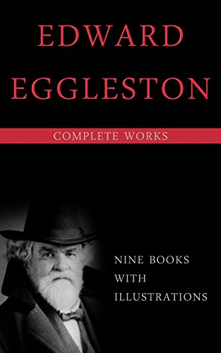 Edward Eggleston: Complete Works: (Duffels, The End Of The World, The Graysons, The Hoosier School-Boy, The Hoosier Schoolmaster, The Mystery Of Metropolisville, etc...) (English Edition)